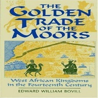 The Golden Trade Of The Moors By E. W. Bovill