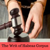 The Writ Of Habeas Corpus